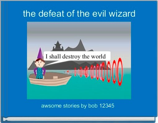 the defeat of the evil wizard