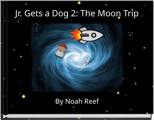 Jr. gets a dog 2: The moon trip
