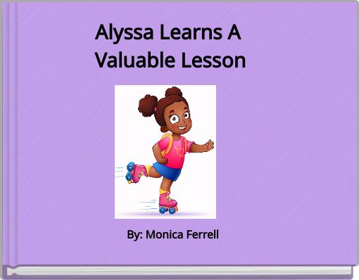 Alyssa Learns A  Valuable Lesson