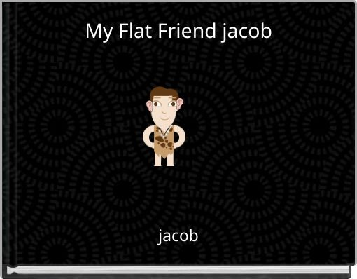 My Flat Friend jacob