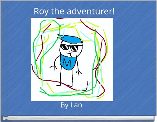 Roy the adventurer!