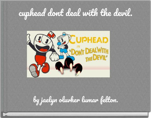 cuphead dont deal with the devil.