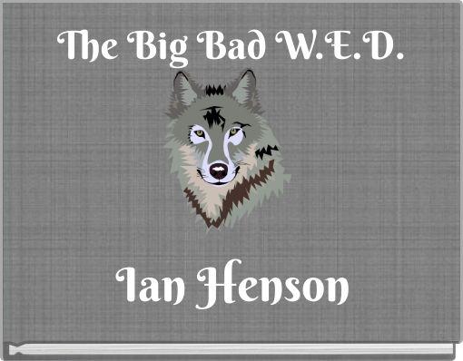 The Big Bad W.E.D.