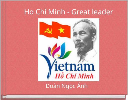 Ho Chi Minh - Great leader