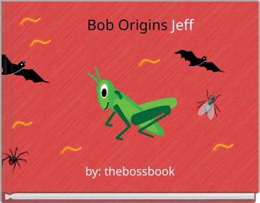 Bob Origins Jeff