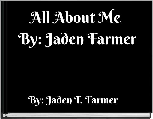 All About Me By: Jaden Farmer