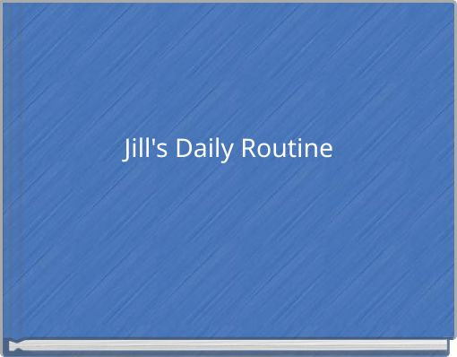 Jill's Daily Routine
