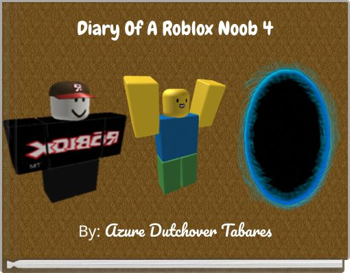 Diary Of A Roblox Noob 4