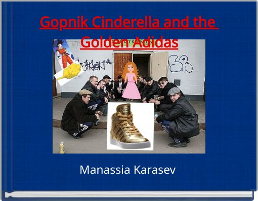 Gopnik Cinderella and the Golden Adidas