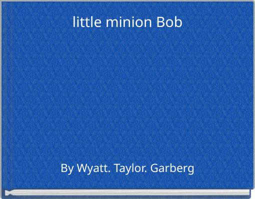little minion Bob