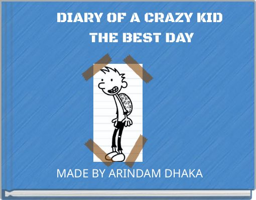 DIARY OF A CRAZY KID THE BEST DAY