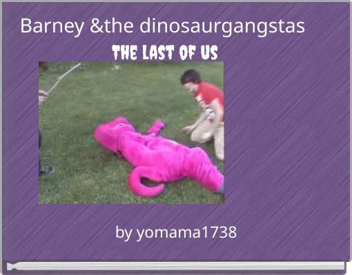 Barney &the dinosaurgangstas The last of us