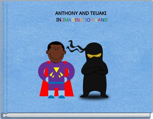 ANTHONY AND TEUAKI   IN  IMAGINATION LAND