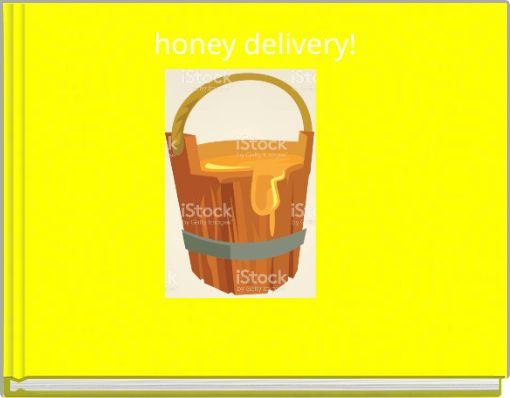 honey delivery!