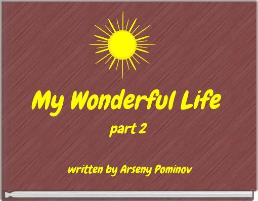 My Wonderful Life part 2