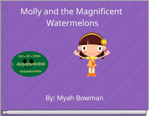 Molly and the Magnificent Watermelons