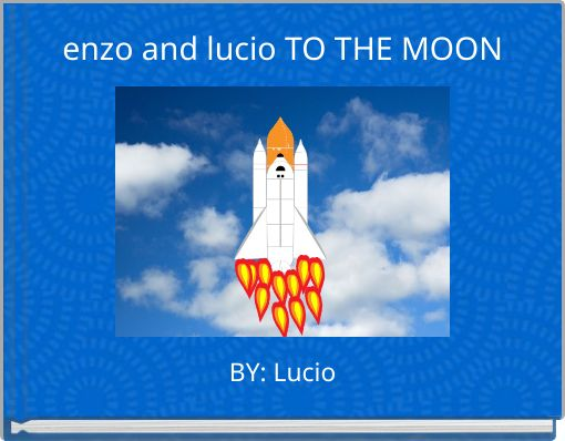 enzo and lucio TO THE MOON