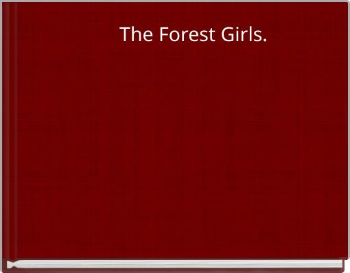 The Forest Girls.