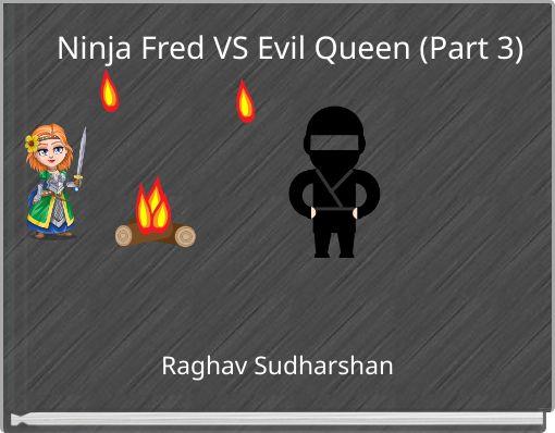 Ninja Fred VS Evil Queen (Part 3)