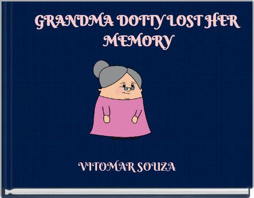 GRANDMA DOTTY LOST HER MEMORY