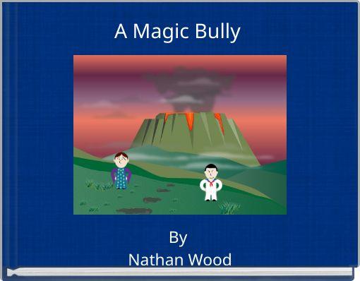 A  Magic Bully