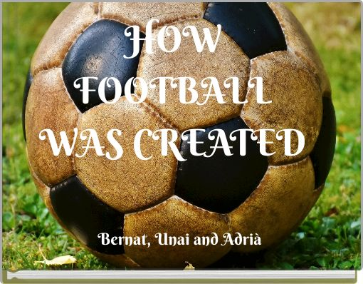 HOW FOOTBALL WAS CREATED