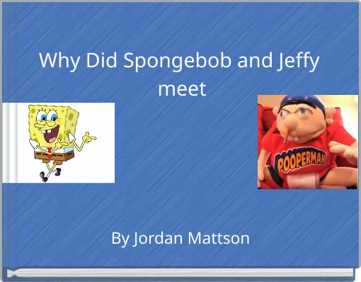 Why Did Spongebob and Jeffy meet