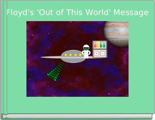 Floyd's 'Out of This World' Message