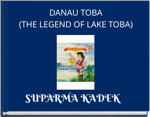 DANAU TOBA(THE LEGEND OF LAKE TOBA)