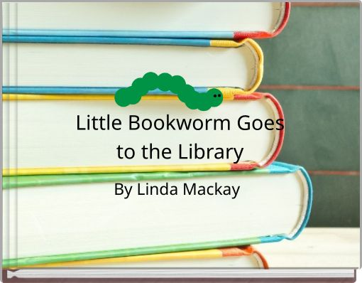 Little Bookworm Goesto the Library
