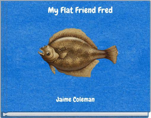 My Flat Friend Fred