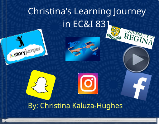 Book titled 'Christina's Learning Journeyin EC&I 831'