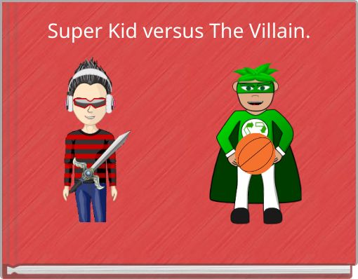 Super Kid versus The Villain.
