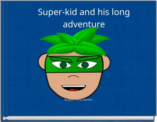 Super-kid and his long adventure