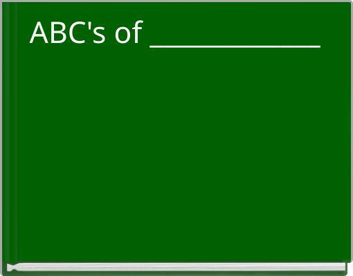 ABC's of _____________