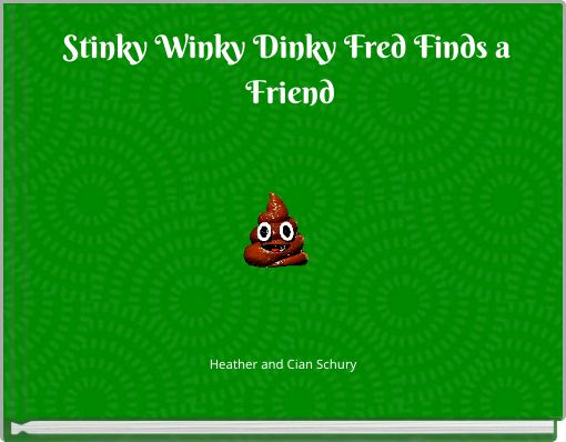 Stinky Winky Dinky Fred Finds a Friend