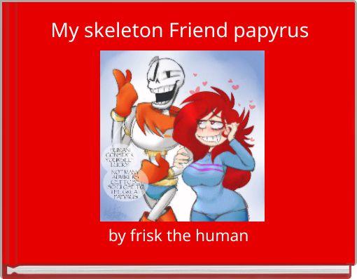My skeleton Friend papyrus