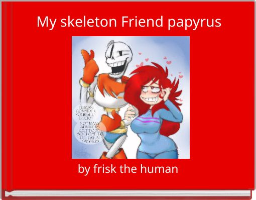 My skeleton Friend papyrus