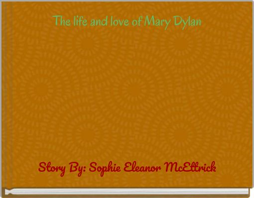 The life and love of Mary Dylan