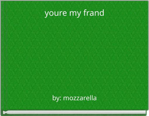 youre my frand