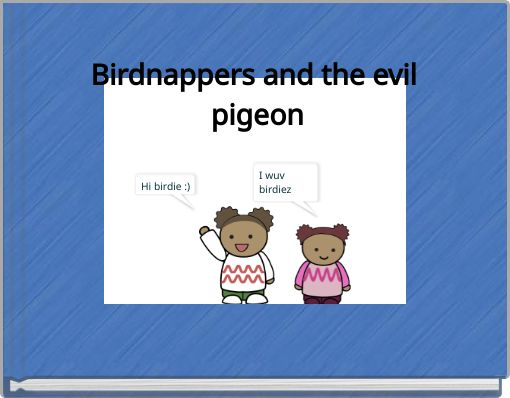 Birdnappers and the evil pigeon