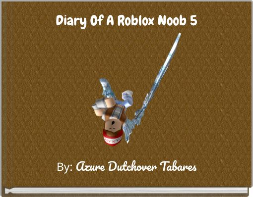 Diary Of A Roblox Noob 5