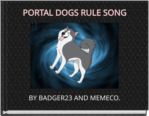 PORTAL DOGS RULE SONG