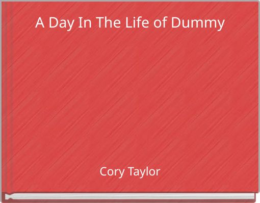 A Day In The Life of Dummy