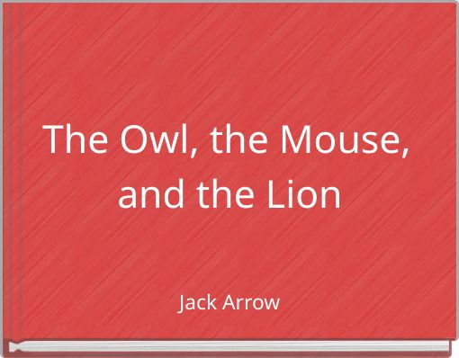 The Owl, the Mouse, and the Lion