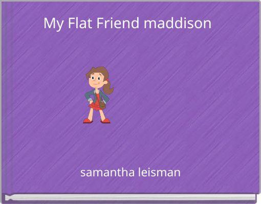 My Flat Friend maddison
