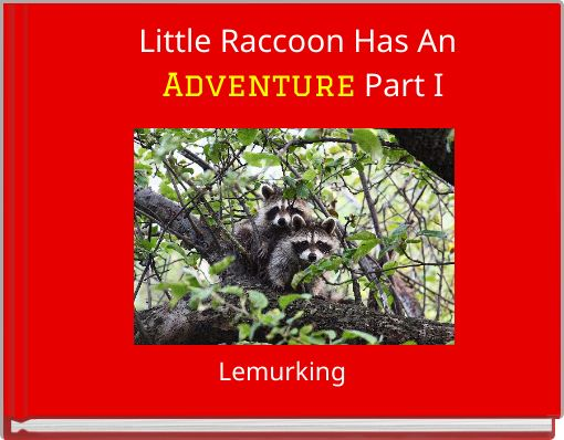 Little Raccoon Has An Adventure Part I