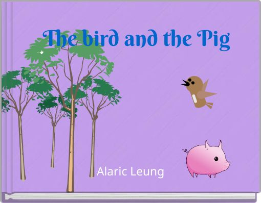 The bird and the Pig