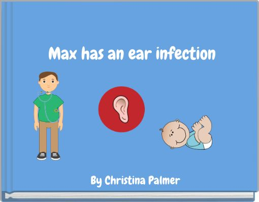 Max has an ear infection