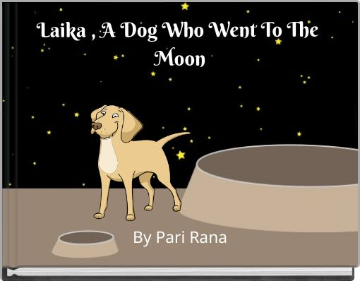 Laika , A Dog Who Went To The Moon